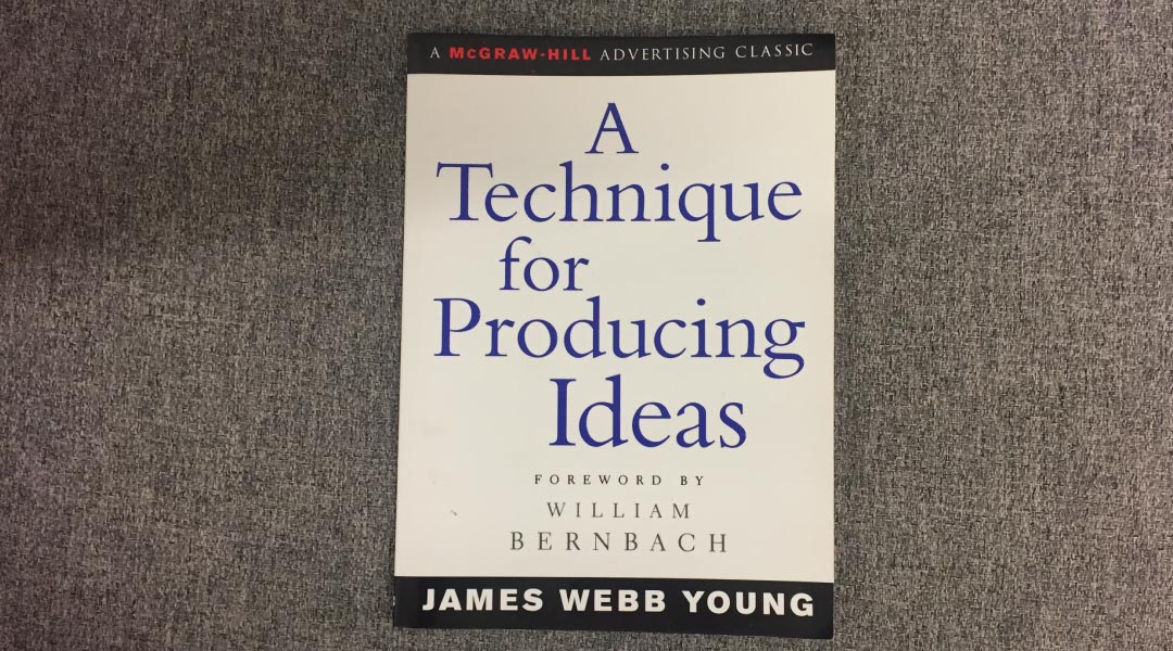 A technique for producing ideas by James Webb Young